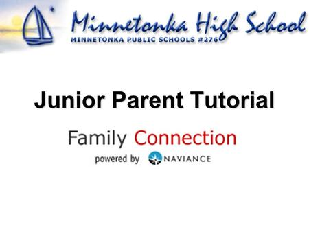 Junior Parent Tutorial. What can you do on Family Connection? View game plan and personality inventory Review ACT and SAT practice results Compare colleges.