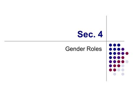 Sec. 4 Gender Roles. Sex and Gender Sex refers to the biological characteristics with which we are born. Gender refers to the learned attitudes and behaviors.