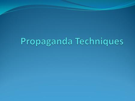 Propaganda Techniques: What Are They? Propaganda Techniques are used to influence people to believe, buy, or do something. The purpose is to persuade.