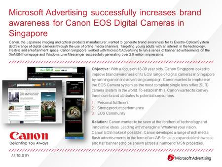 Microsoft Advertising successfully increases brand awareness for Canon EOS Digital Cameras in Singapore Canon, the Japanese imaging and optical products.