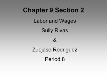 Chapter 9 Section 2 Labor and Wages Sully Rivas & Zuejase Rodriguez