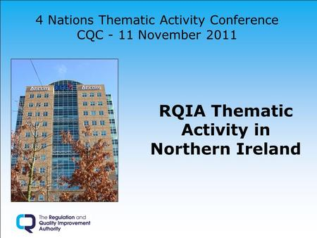4 Nations Thematic Activity Conference CQC - 11 November 2011 RQIA Thematic Activity in Northern Ireland.