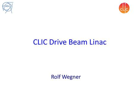 CLIC Drive Beam Linac Rolf Wegner. Outline Introduction: CLIC Drive Beam Concept Drive Beam Modules (modulator, klystron, accelerating structure) Optimisation.