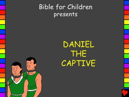 Bible for Children presents DANIEL THE CAPTIVE.