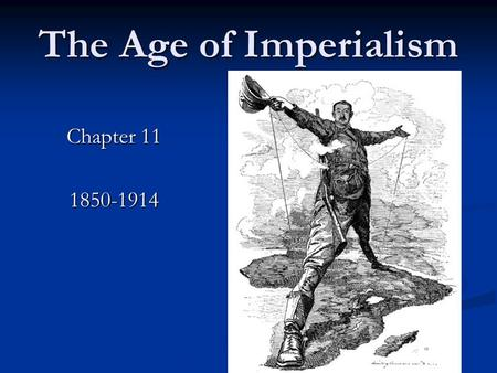 The Age of Imperialism Chapter 11 1850-1914.