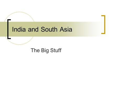 India and South Asia The Big Stuff.