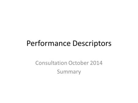Performance Descriptors Consultation October 2014 Summary.