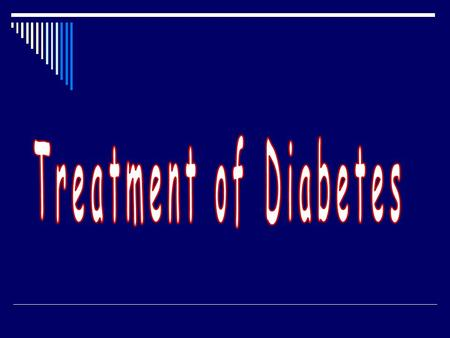 Treatment of diabetes:  Life style modification  Insulin  Oral hypoglycemic agents.