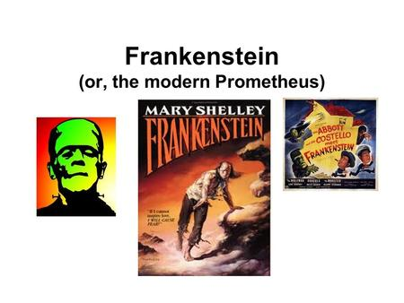 Frankenstein (or, the modern Prometheus). Mary Shelley Born in 1797, Mary Shelley was the daughter of two of England's leading intellectual radicals,