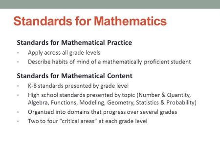Standards for Mathematics Standards for Mathematical Practice Apply across all grade levels Describe habits of mind of a mathematically proficient student.