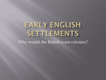 Why would the British want colonies?.   TGrec  TGrec  Crash Course US History.