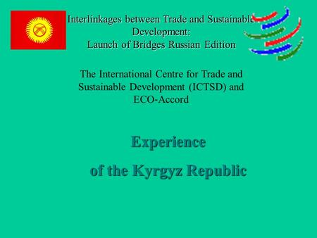 Interlinkages between Trade and Sustainable Development: Launch of Bridges Russian Edition The International Centre for Trade and Sustainable Development.