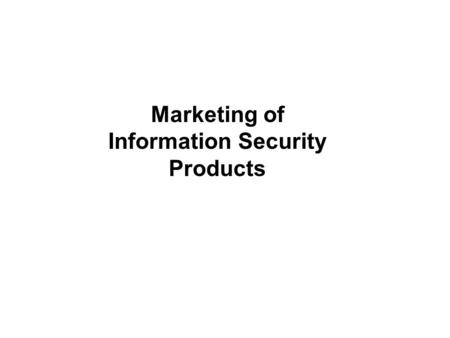 Marketing of Information Security Products. The business case for Information Security Management.