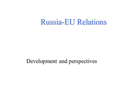 Russia-EU Relations Development and perspectives.