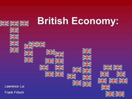 British Economy: Lawrence Lui Frank Fritsch. Department of Trade and Industry.
