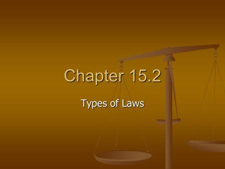 Chapter 15.2 Types of Laws. Criminal and Civil Law Criminal laws seek to prevent people from deliberately or recklessly harming each other or each other's.