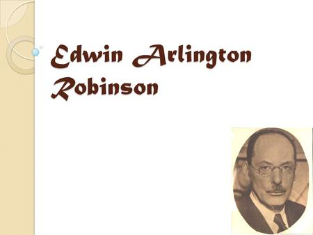 Edwin Arlington Robinson. Family Misfortune Both of his parents died before he was thirty. One of his brothers was an alcoholic; the other, a drug addict.