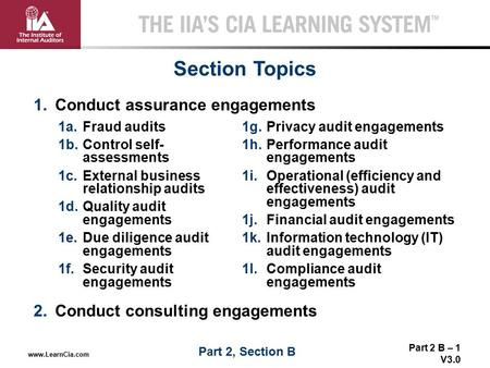 Part 2 B – 1 V3.0 THE IIA'S CIA LEARNING SYSTEM TM www.LearnCia.com 1.Conduct assurance engagements 2.Conduct consulting engagements Section <strong>Topics</strong> 1a.Fraud.