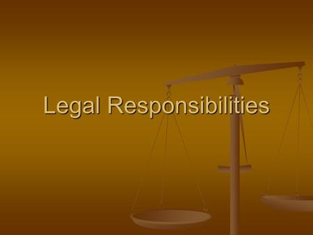 Legal Responsibilities. Legal Responsibilities HS-IHS-9 The student will explain the legal responsibilities, limitations, and implications of their actions.