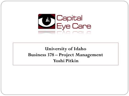 University of Idaho Business 378 – Project Management Yoshi Pitkin.