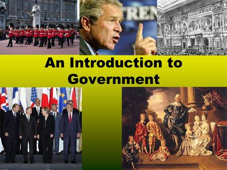 An Introduction to Government ??? What IS Government??? Government = an institution through which society makes and enforces laws.