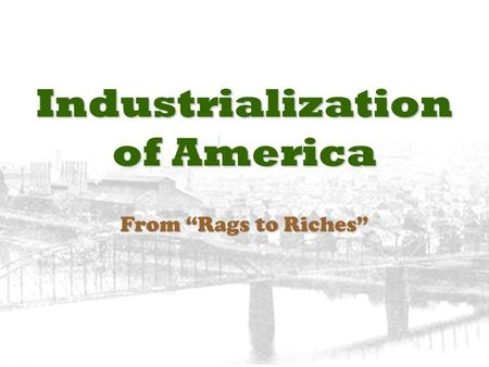 "Industrialization of America From ""Rags to Riches"""