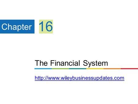 The Financial System   Chapter 16.