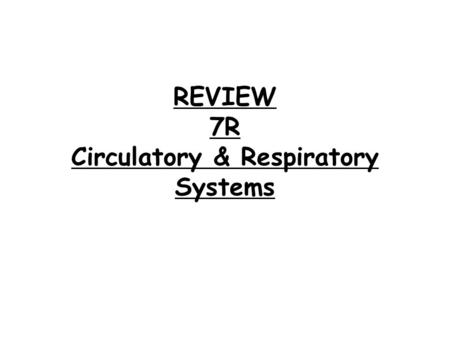 REVIEW 7R Circulatory & Respiratory Systems. 1. Which part of the human blood: a. is the most numerous? b. contains a nucleus? c. is produced in the bone.