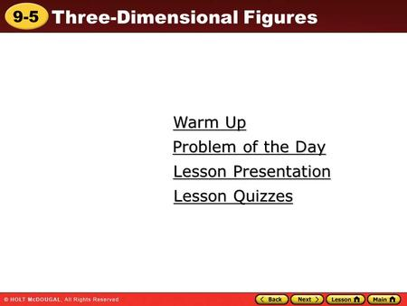 9-5 Three-Dimensional Figures Warm Up Warm Up Lesson Presentation Lesson Presentation Problem of the Day Problem of the Day Lesson Quizzes Lesson Quizzes.