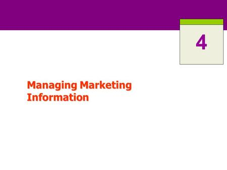 Managing Marketing Information 4. 4-2 ROAD MAP: Previewing the Concepts Explain the importance of information to the company and its understanding of.