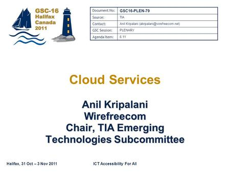 Halifax, 31 Oct – 3 Nov 2011ICT Accessibility For All Document No: GSC16-PLEN-79 Source: TIA Contact: Anil Kripalani GSC Session: