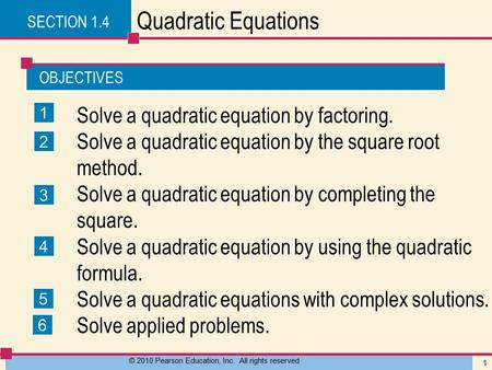 OBJECTIVES © 2010 Pearson Education, Inc. All rights reserved 1 Quadratic Equations Solve a quadratic equation by factoring. Solve a quadratic equation.