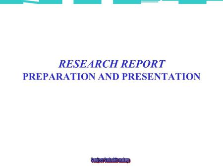 RESEARCH REPORT PREPARATION AND PRESENTATION. 2 RESEARCH REPORT A research report is: – a written document or oral presentation based on a written document.