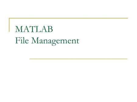 MATLAB File Management. MATLAB User File Management Matlab provides a group of commands to manage user files. For more information, type help iofun. pwd.