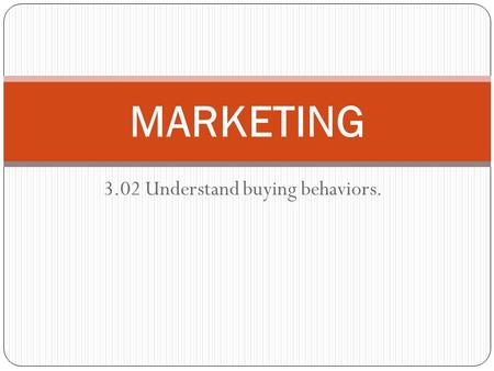 3.02 Understand buying behaviors.