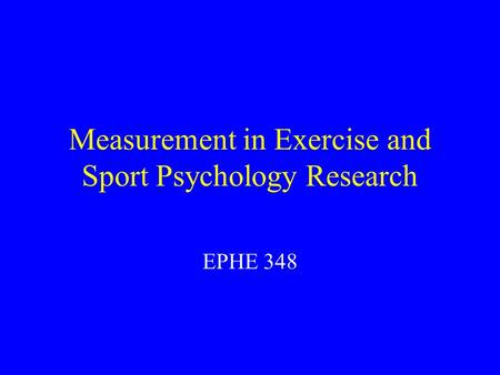 Measurement in Exercise and Sport Psychology Research EPHE 348.