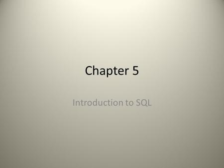 "Chapter 5 Introduction to SQL. Structured Query Language = the ""programming language"" for relational databases SQL is a nonprocedural language = the user."