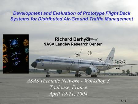 1/14 Development and Evaluation of Prototype Flight Deck Systems for Distributed Air-Ground Traffic Management ASAS Thematic Network - Workshop 3 Toulouse,