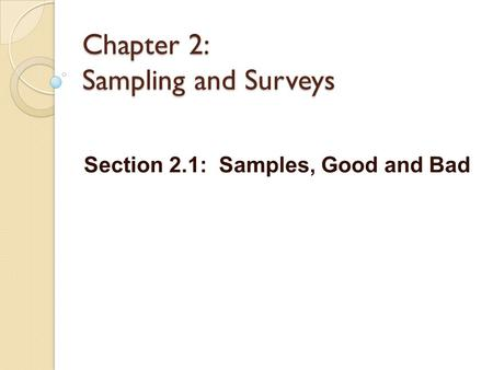 Chapter 2: Sampling and Surveys Section 2.1: Samples, Good and Bad.