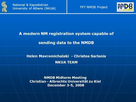 A modern NM registration system capable of sending data to the NMDB Helen Mavromichalaki - Christos Sarlanis NKUA TEAM National & Kapodistrian University.