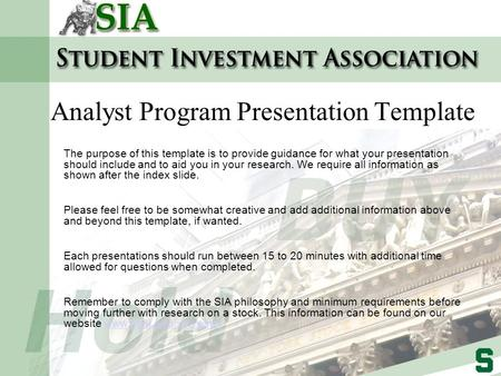 Analyst Program Presentation Template The purpose of this template is to provide guidance for what your presentation should include and to aid you in your.
