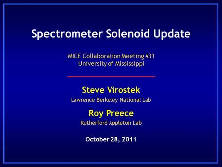 Spectrometer Solenoid Update Steve Virostek Lawrence Berkeley National Lab Roy Preece Rutherford Appleton Lab October 28, 2011 MICE Collaboration Meeting.