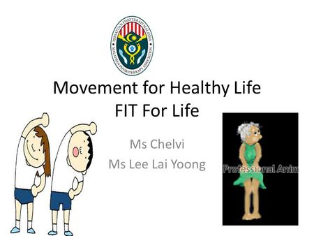 Movement for Healthy Life FIT For Life Ms Chelvi Ms Lee Lai Yoong.