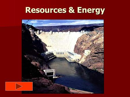 Resources & Energy. BIG Ideas: People and other organisms use Earth's resources for everyday living. People and other organisms use Earth's resources.