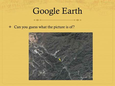 Google Earth  Can you guess what the picture is of?