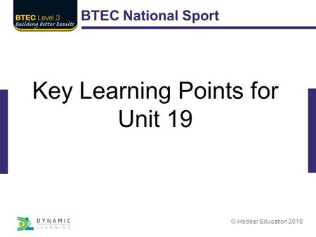 BTEC National Sport © Hodder Education 2010 Key Learning Points for Unit 19.