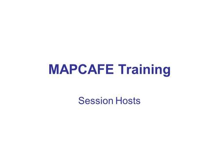 MAPCAFE Training Session Hosts. Program Overview Structure & Format Roles Responsibilities Rewards Key Success Factors Tools.