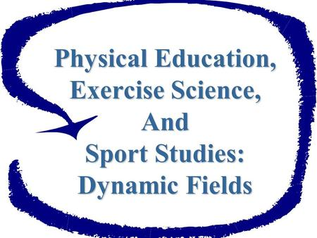 Physical Education, Exercise Science, And Sport Studies: Dynamic Fields.