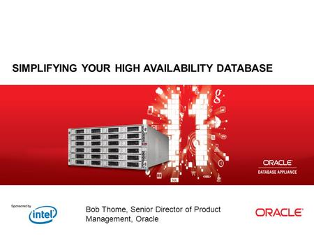 Bob Thome, Senior Director of Product Management, Oracle SIMPLIFYING YOUR HIGH AVAILABILITY DATABASE.