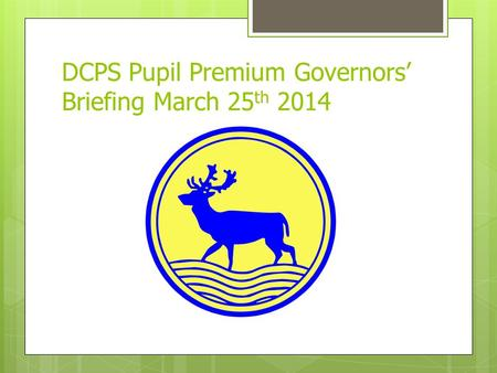 DCPS Pupil Premium Governors' Briefing March 25 th 2014.
